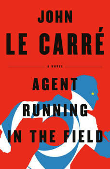 Agent Running in the Field: A Novel, John le Carre