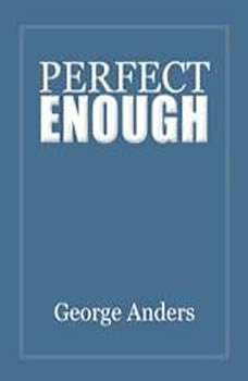 Perfect Enough: Carly Fiorina and the Transformation of the Legendary HP Company, George Anders