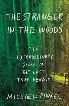 The Stranger in the Woods: The Extraordinary Story of the Last True Hermit, Michael Finkel