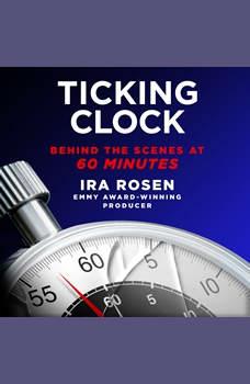 Ticking Clock: Behind the Scenes at 60 Minutes, Ira Rosen