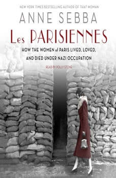 Les Parisiennes: How the Women of Paris Lived, Loved, and Died Under Nazi Occupation, Anne Sebba