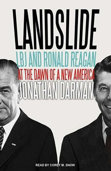 Landslide: LBJ and Ronald Reagan at the Dawn of a New America, Jonathan Darman