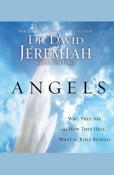 Angels: Who They Are and How They Help--What the Bible Reveals, David Jeremiah