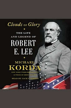 Clouds of Glory: The Life and Legend of Robert E. Lee, Michael Korda