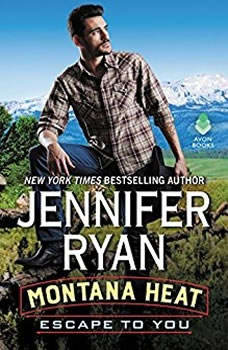 Montana Heat: Escape to You: A Montana Heat Novel A Montana Heat Novel, Jennifer Ryan