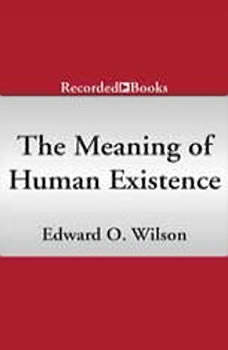 The Meaning of Human Existence, Edward O. Wilson