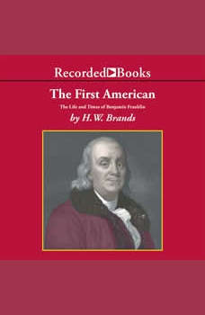 The First American: The Life and Times of Benjamin Franklin, H.W. Brands