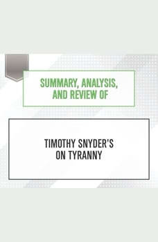 Summary, Analysis, and Review of Timothy Snyder's On Tyranny: Twenty Lessons from the Twentieth Century, Start Publishing Notes