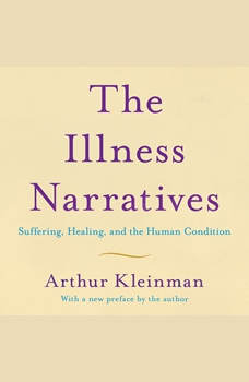 The Illness Narratives: Suffering, Healing, And The Human Condition, Arthur Kleinman