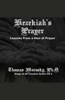 Hezekiah's Prayer: Lessons From a Man of Prayer, Thomas Murosky