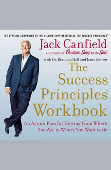 The Success Principles Workbook: An Action Plan for Getting from Where You Are to Where You Want to Be, Jack Canfield