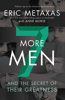 Seven More Men: And the Secret of Their Greatness, Eric Metaxas
