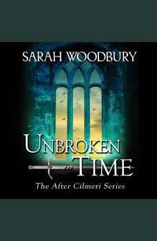 Unbroken in Time: The After Cilmeri Series, Sarah Woodbury