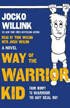 Way of the Warrior Kid: From Wimpy to Warrior the Navy SEAL Way, Jocko Willink