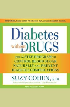 Diabetes without Drugs: The 5-Step Program to Control Blood Sugar Naturally and Prevent Diabetes Complications, R.Ph. Cohen
