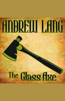 The Glass Axe, Andrew Lang