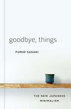 Goodbye, Things: The New Japanese Minimalism, Fumio Sasaki