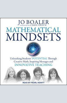 Mathematical Mindsets: Unleashing Students' Potential through Creative Math, Inspiring Messages and Innovative Teaching, Jo Boaler