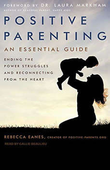 Positive Parenting: An Essential Guide, Rebecca Eanes