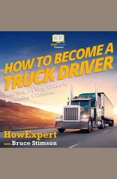 How To Become A Truck Driver: Your Step By Step Guide To Becoming A Trucker, HowExpert