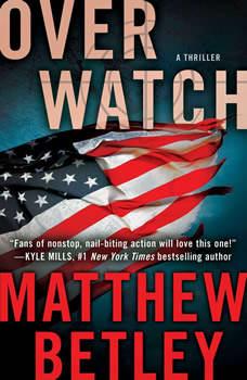 Overwatch: A Thriller, Matthew Betley