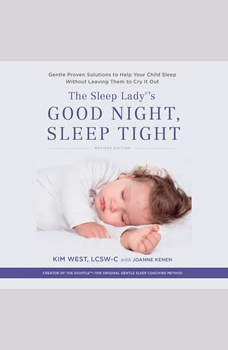 The Sleep Lady's Good Night, Sleep Tight: Gentle Proven Solutions to Help Your Child Sleep without Leaving Them to Cry-it-Out, Kim West