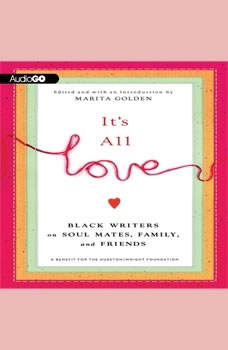 Its All Love: Black Writers on Soul Mates, Family, and Friends Black Writers on Soul Mates, Family, and Friends, Marita Golden; various authors