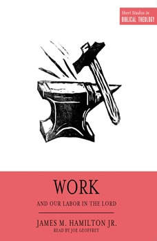 Work and Our Labor in the Lord, James M. Hamilton