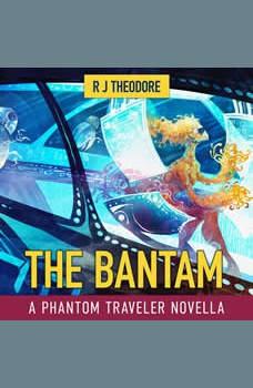 The Bantam: A Phantom Traveler Novella, R J Theodore
