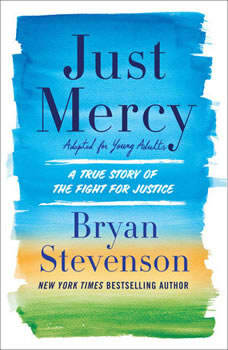 Just Mercy (Adapted for Young Adults): A True Story of the Fight for Justice, Bryan A. Stevenson