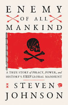 Enemy of All Mankind: A True Story of Piracy, Power, and History's First Global Manhunt, Steven Johnson