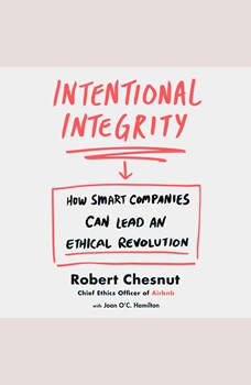 Intentional Integrity: How Smart Companies Can Lead an Ethical Revolution, Robert Chesnut