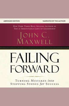 Failing Forward: Turning Mistakes into Stepping Stones for Success Turning Mistakes into Stepping Stones for Success, John C. Maxwell