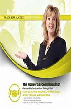 The Nonverbal Communicator: Command Authority without Saying a Word Command Authority without Saying a Word, Made for Success