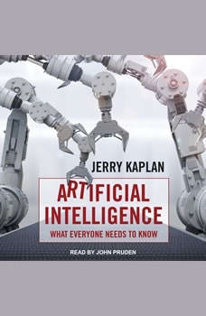 Artificial Intelligence: What Everyone Needs to Know What Everyone Needs to Know, Jerry Kaplan