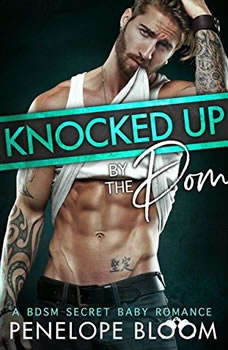 Knocked Up by the Dom: A BDSM Secret Baby Romance, Penelope Bloom