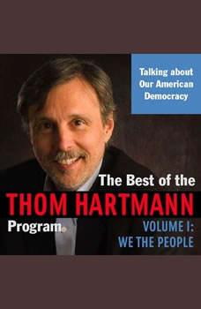 The Best of the Thom Hartmann Program: Volume I: We the People, Thom Hartmann
