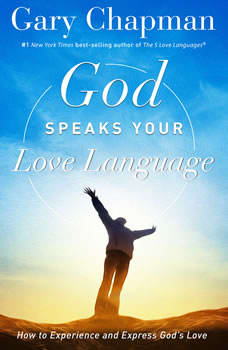 God Speaks Your Love Language: How to Express and Experience God's Love How to Express and Experience God's Love, Gary Chapman
