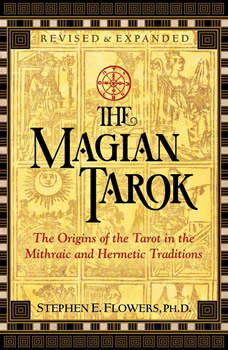 The Magian Tarok: The Origins of the Tarot in the Mithraic and Hermetic Traditions, Stephen E. Flowers