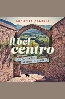 Il Bel Centro: A Year in the Beautiful Center, Michelle Damiani
