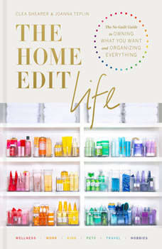 The Home Edit Life: The No-Guilt Guide to Owning What You Want and Organizing Everything, Clea Shearer