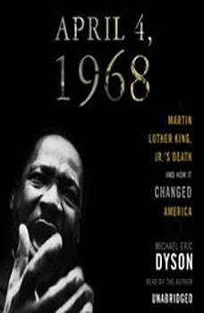 April 4, 1968: Martin Luther King Jrs Death and the Transformation of America, Michael Eric Dyson