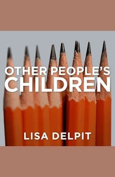 Other People's Children: Cultural Conflict in the Classroom Cultural Conflict in the Classroom, Lisa Delpit