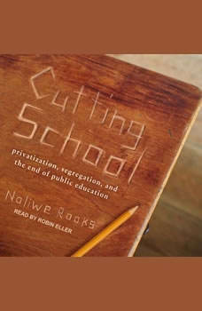Cutting School: Privatization, Segregation, and the End of Public Education, Noliwe Rooks