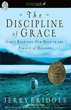 The Discipline of Grace: God's Role and Our Role in the Pursuit of Holiness, Jerry Bridges