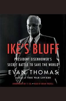 Ike's Bluff: President Eisenhower's Secret Battle to Save the World, Evan Thomas