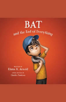Bat and the End of Everything, Elana K. Arnold