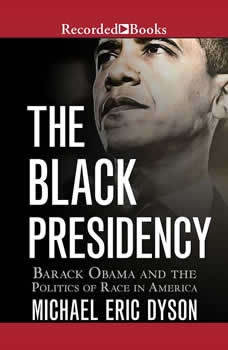 The Black Presidency: Barack Obama and the Politics of Race in America, Michael Eric Dyson