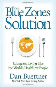 The Blue Zones Solution: Eating and Living like the Worlds Healthiest People, Dan Buettner