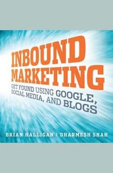 Inbound Marketing: Get Found Using Google, Social Media, and Blogs, Brian Halligan